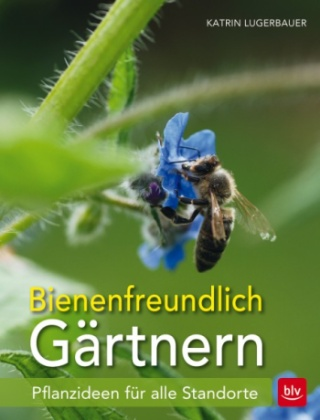 Katrin Lugerbauer: Bienenfreundlich Gärtnern