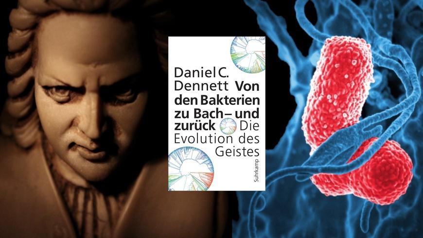 Daniel C. Dennett: Von den Bakterien zu Bach – und zurück