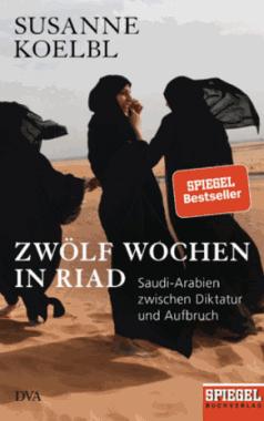 Susanne Koelbl: Zwölf Wochen in Riad